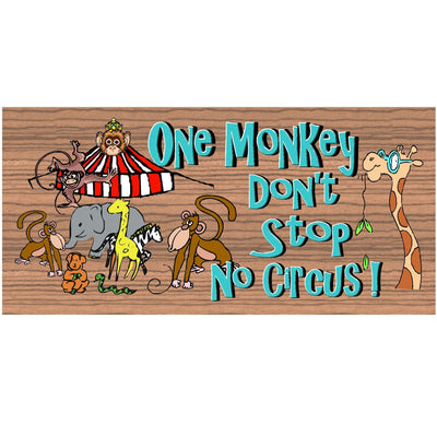 Monkey Wood Signs - One Monkey Don't Stop No Show - GS 1709 -Monkey Sign