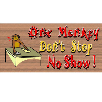 Monkey Wood Signs - One Monkey Don't Stop No Show - GS 1714 -Monkey Plaque