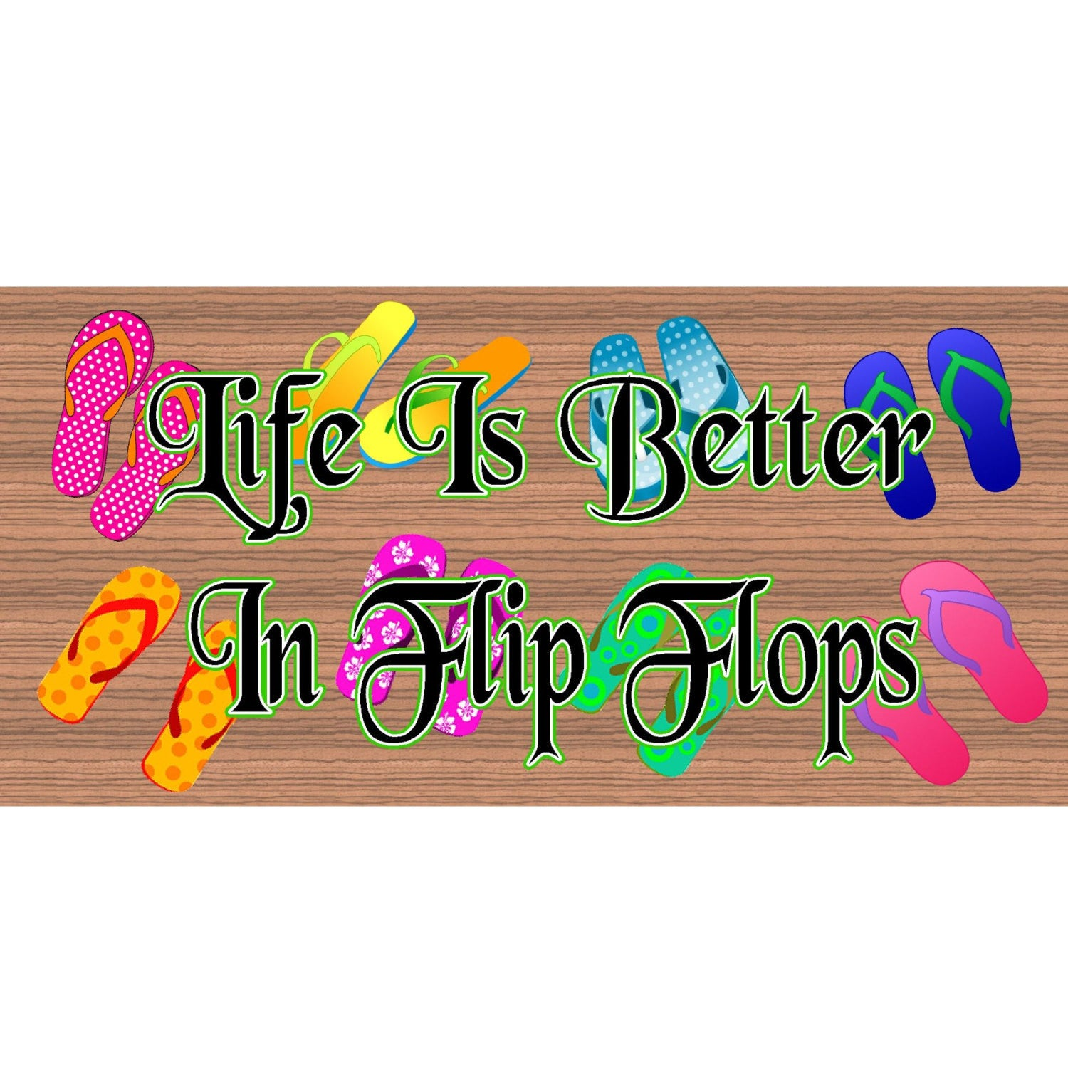 Flip Flop Wood Signs -Life Is Better In Flip Flops- GS 1754-Flip Flop Plaque