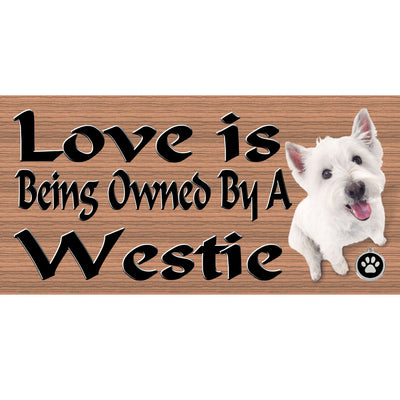 Westie Wood Signs - Love is Being Owned by a Westie GS1808  - Dog signs