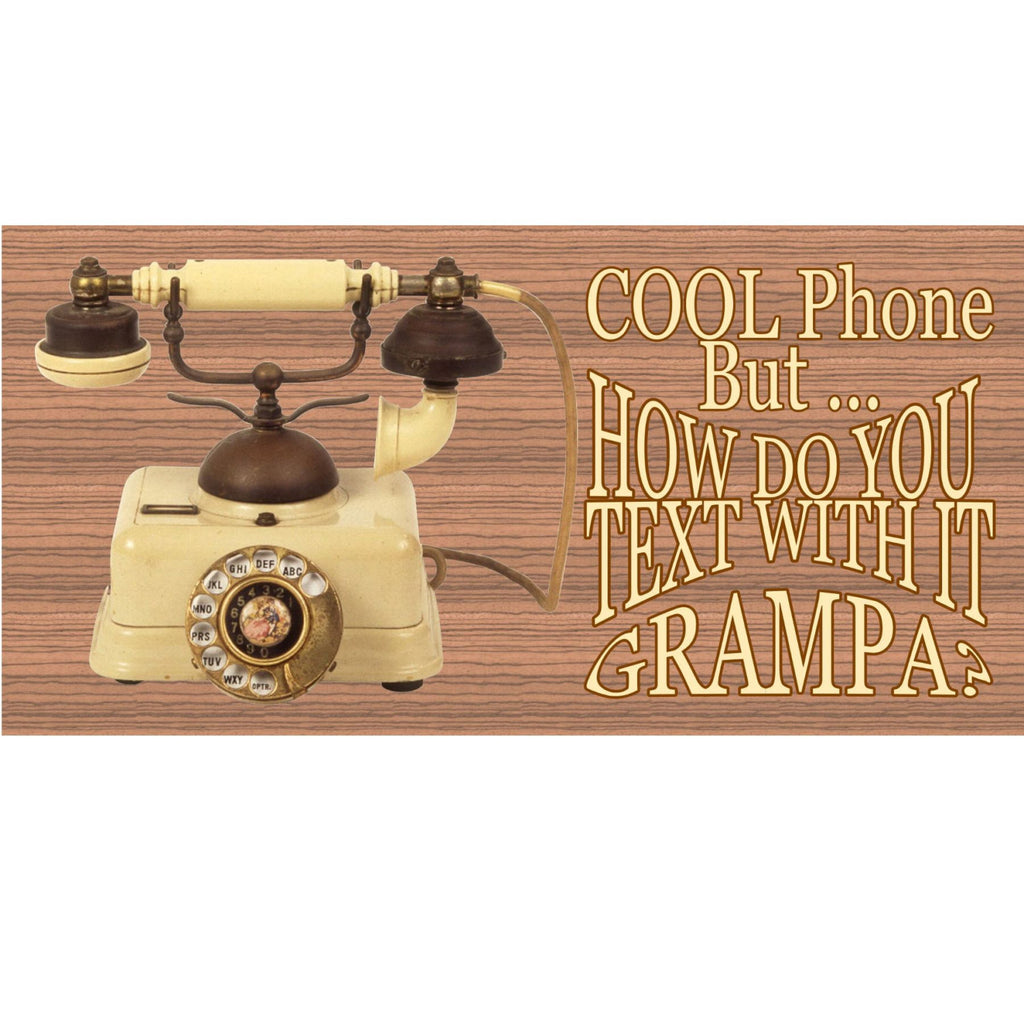 Wood Signs - Cool Phone But How Do You Text With it Grampa? GS1830 GiggleSticks Wood Plaque OrderedPlaque