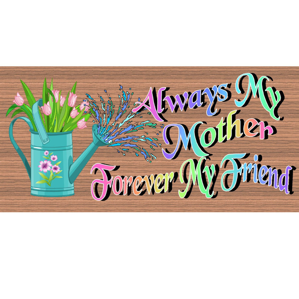 Wood Signs - Always My Mother Forever My Friend GS1901 GiggleSticks Wood Primitive
