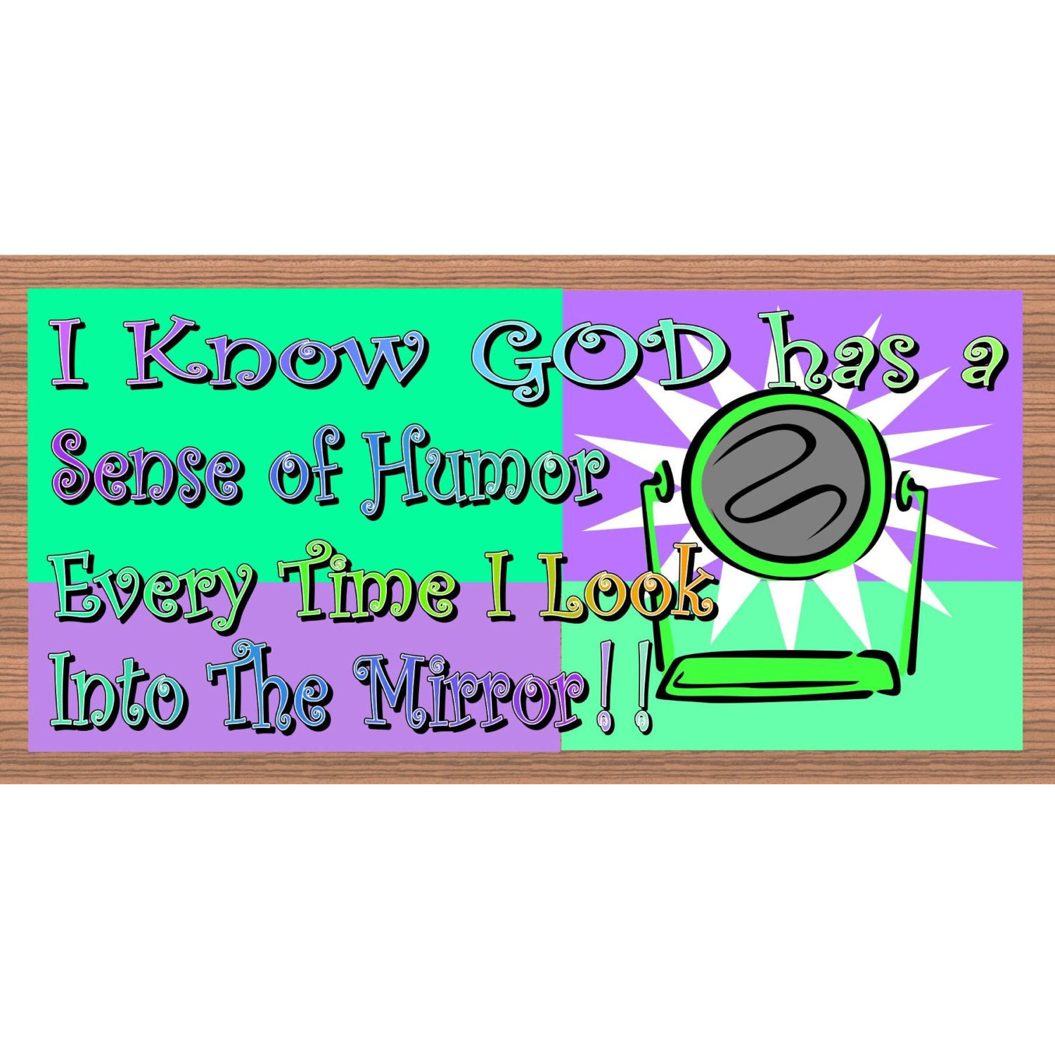 God Wood Signs -I Know God Has A Sense of Humor Everytime I Look Into the Mirror- GS1877- God Plaque