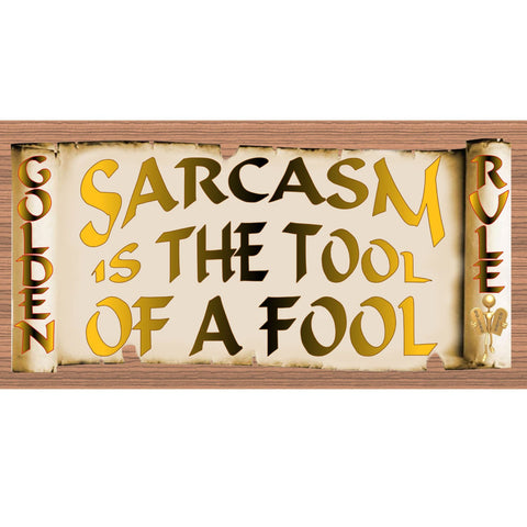 Wood Signs - Golden Rule Scarcasm is the Tool of a Fool GS2005 GiggleSticks Wood Plaque