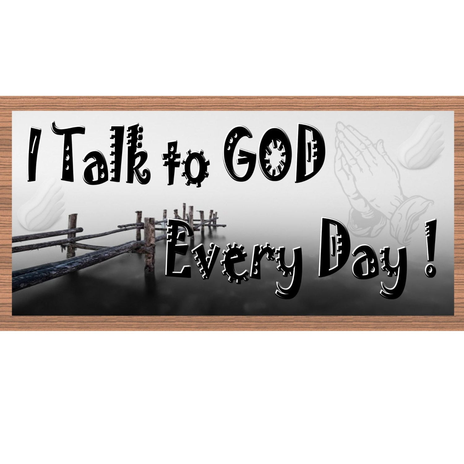 God Wood Signs -I Talk to God Everyday GS2021- God Plaque