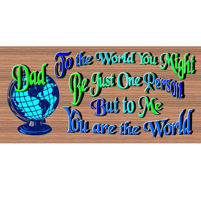 Dad Wood Signs - Dad To Me You are the World - GS 1922