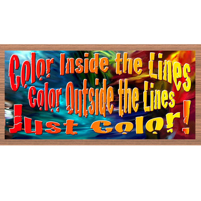 Color Wood Signs - Color Inside the Lines Color Outside the Lines Just Color- GS 2081