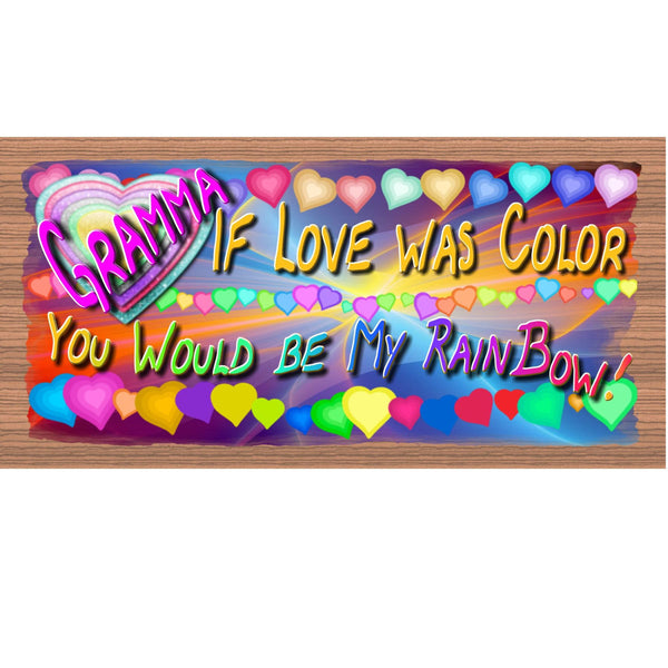 Wood Signs - Gramma If Love was Color You Would Be My Rainbow GS2106 GiggleSticks
