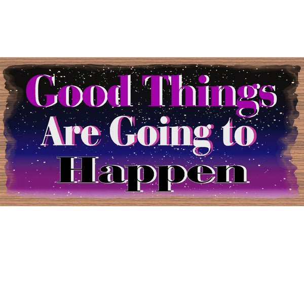Wood Signs - Good Things are Going to Happen GS 547 Gigglesticks