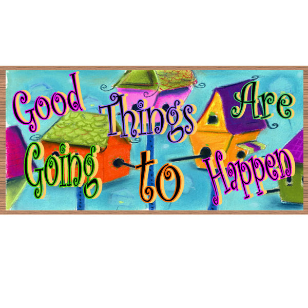 Wood Signs - Good Things are Going to Happen GS 913 Gigglesticks