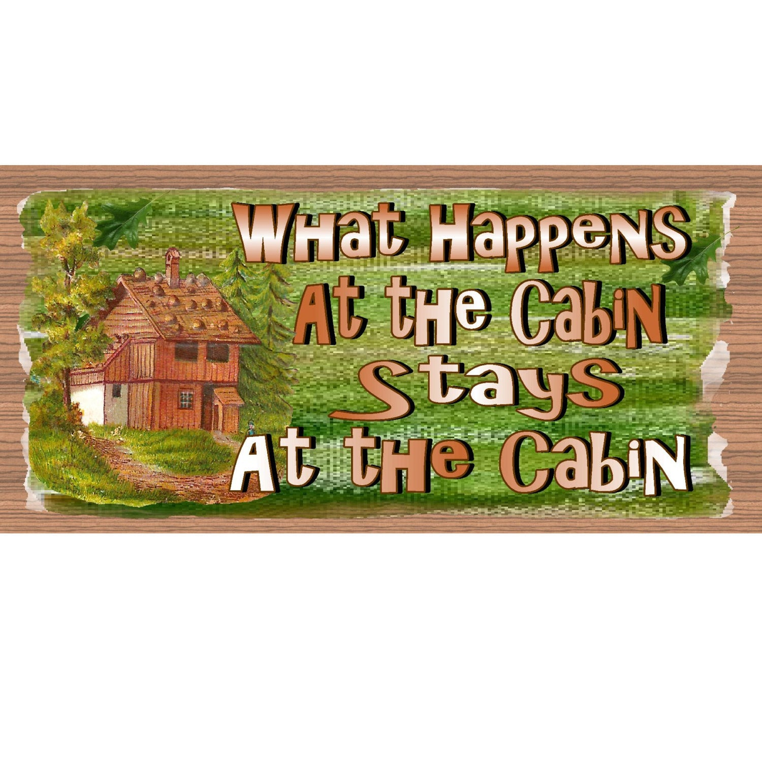 Cabin Wood Signs -GS542  - What Happens at the Cabin Stays at the Cabin