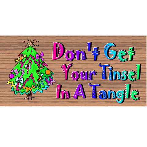 Christmas Wood Signs - Handmade Christmas Sign Don't Get Your Tinsel in a Tangle- GS1541- Christmas Wood Plaque - Primitive
