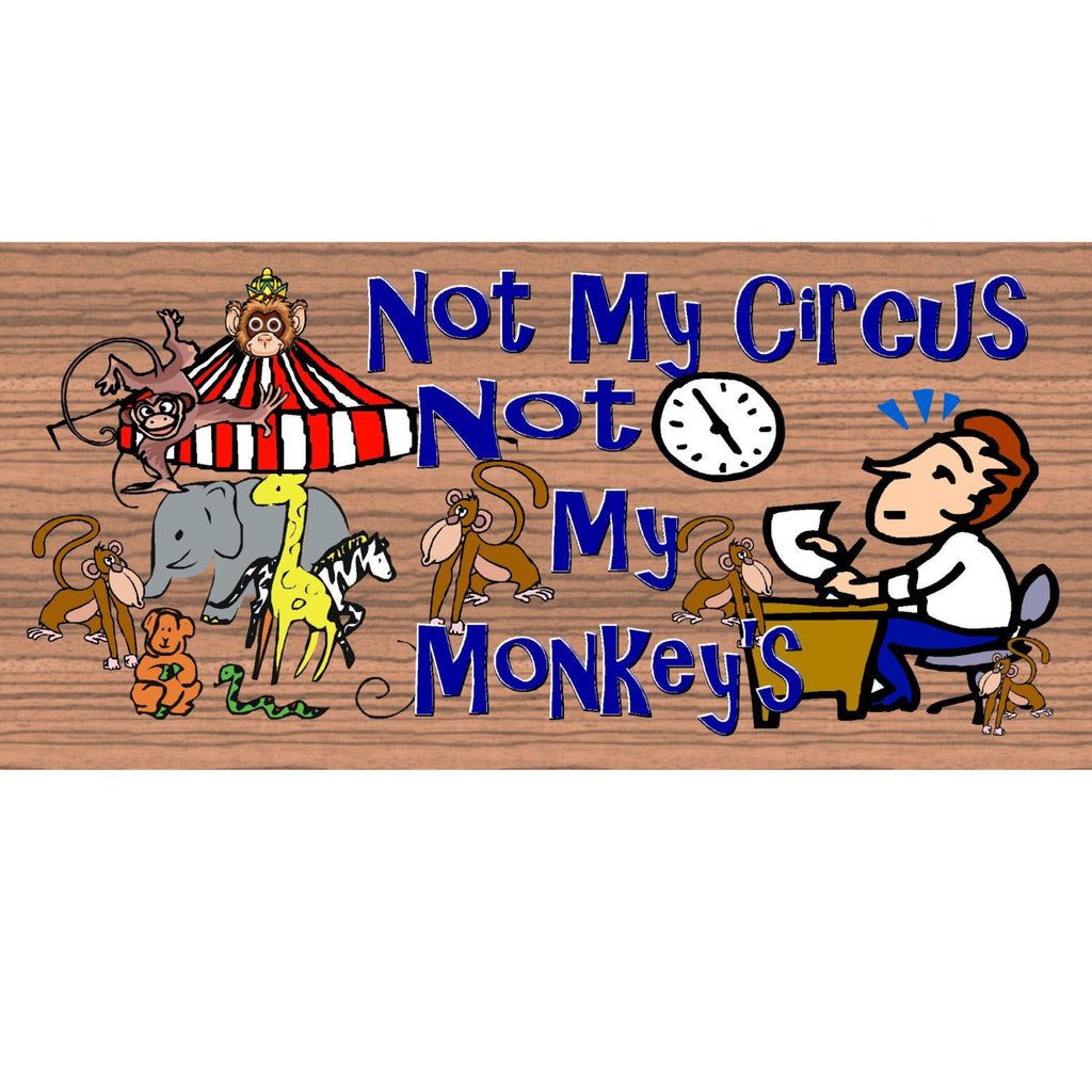 Wood Signs - Not My Circus Not My Monkeys Sign GS 569