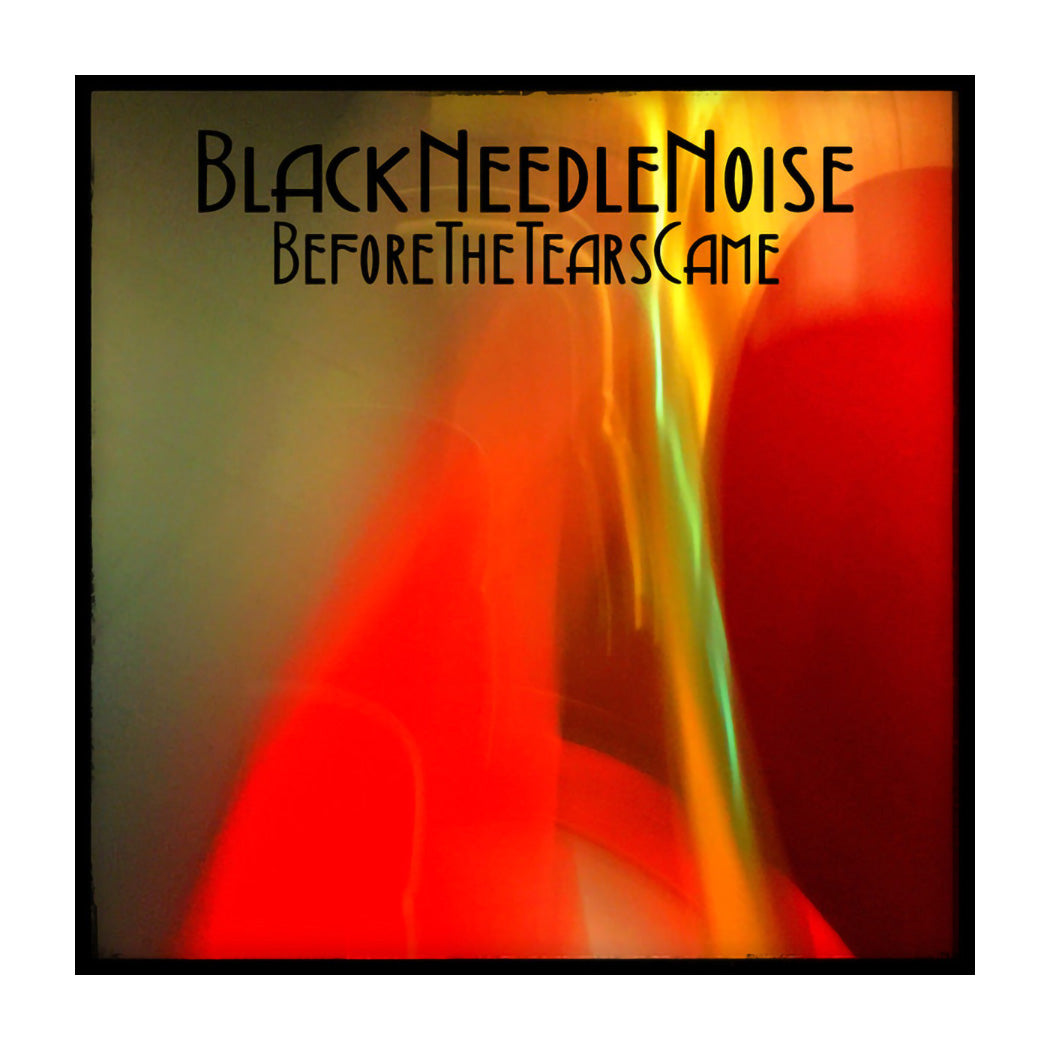 Black Needle Noise - Before The Tears Came (Red Ltd)