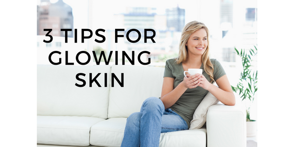 3 tips for glowing skin