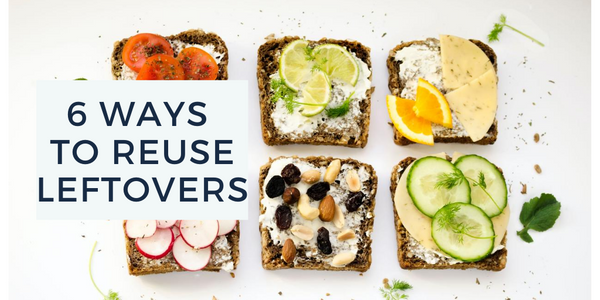 6 Creative Ways to Reuse Leftovers