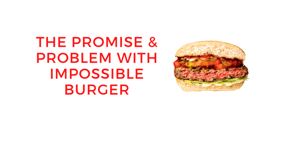 The Promise and problem with impossible burger
