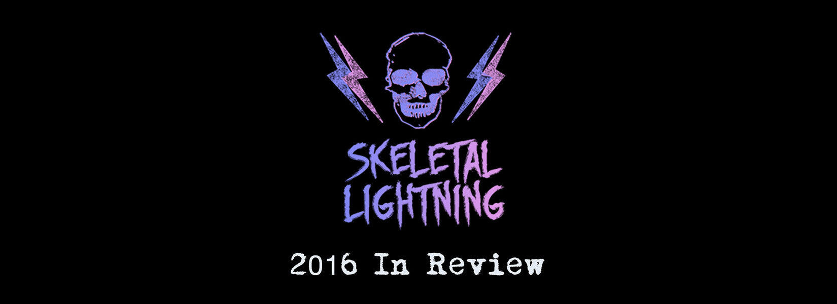 Skeletal Lightning Year End Wrapup