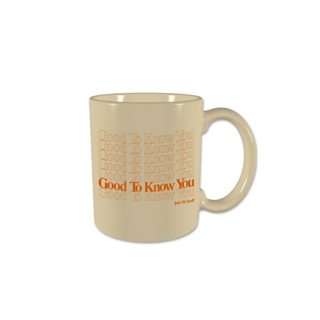 "Jack M. Senff - ""Good to Know You"" Mug"
