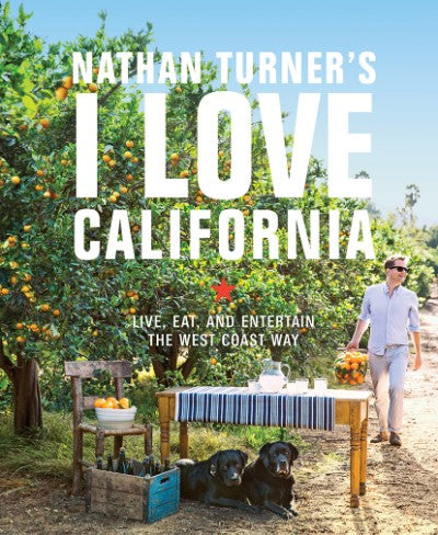 Nathan Turner I Love California; Design and Entertaining The West Coast Way