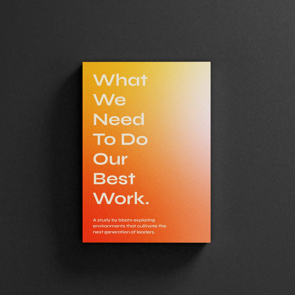 WHAT WE NEED TO DO OUR BEST WORK: A BBATX DIGITAL BOOK