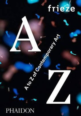 Frieze: A-Z Of Contemporary Art