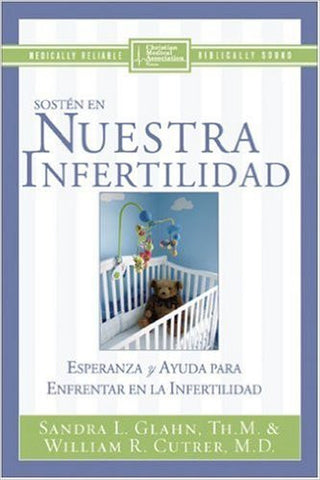 Sostén en nuestra infertilidad, Sandra L. Glahn, William H. Cutrer