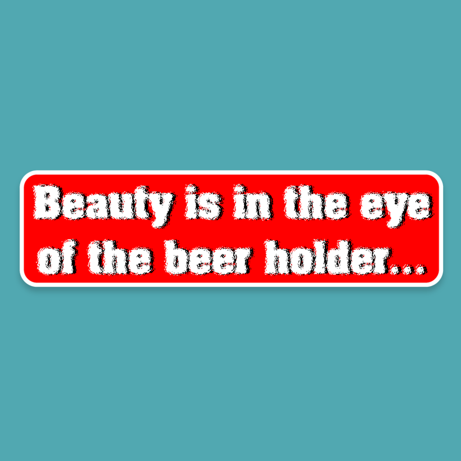 Beauty is in the eye of the beer holder - Silly Stuff - StickeredUp4LeMans