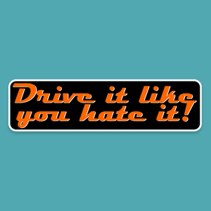 Drive it like you hate it! - Silly Stuff - StickeredUp4LeMans
