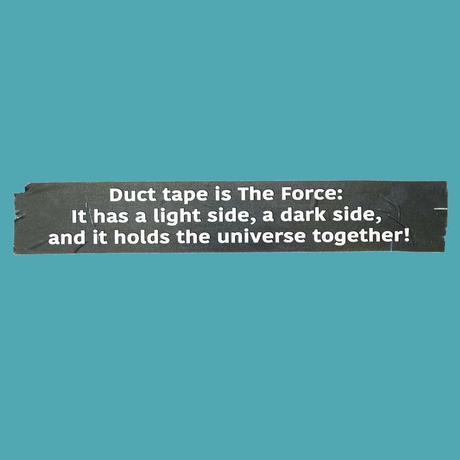 Duct Tape is the Force... - Silly Stuff - StickeredUp4LeMans