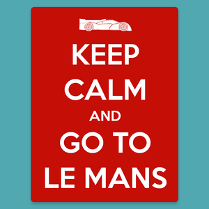 Keep Calm and go to Le Mans - Silly Stuff - StickeredUp4LeMans