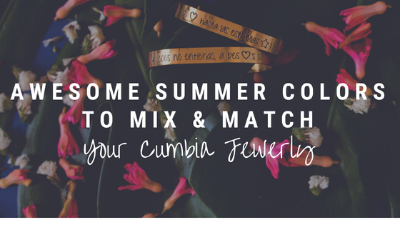 Awesome Summer Colors To Mix & Match Your Cumbia Jewerly