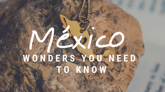 Mexico Wonders You Need To Know