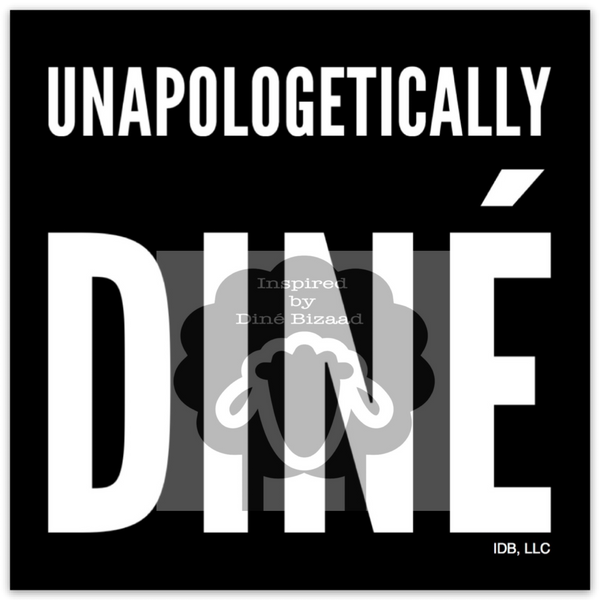 Unapologetically Diné Sticker (3 mil grade)