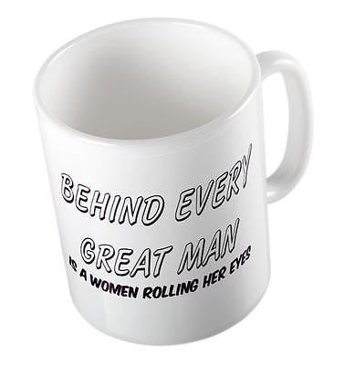 BEHIND EVERY MAN IS A WOMEN ROLLING HER EYES FUNNY JOKE MUG GREAT GIFT