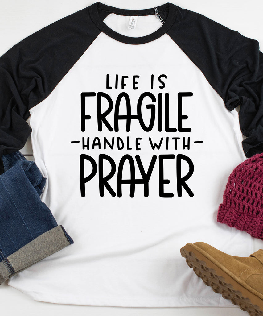 Life is Fragile Handle With Prayer Raglan
