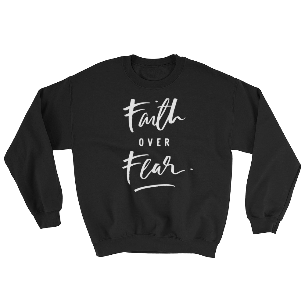 Faith Over Fear Sweatshirt or Hoodie