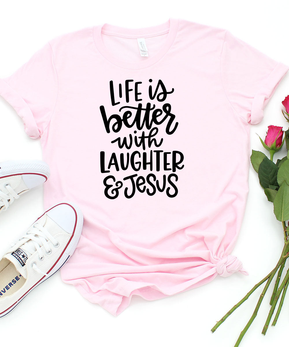 Life Is Better With Laughter & Jesus