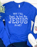 Why Y'all Trying To test The Jesus In Me Long Sleeve