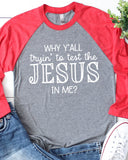 Why Y'all Trying To Test The Jesus In Me Baseball Raglan
