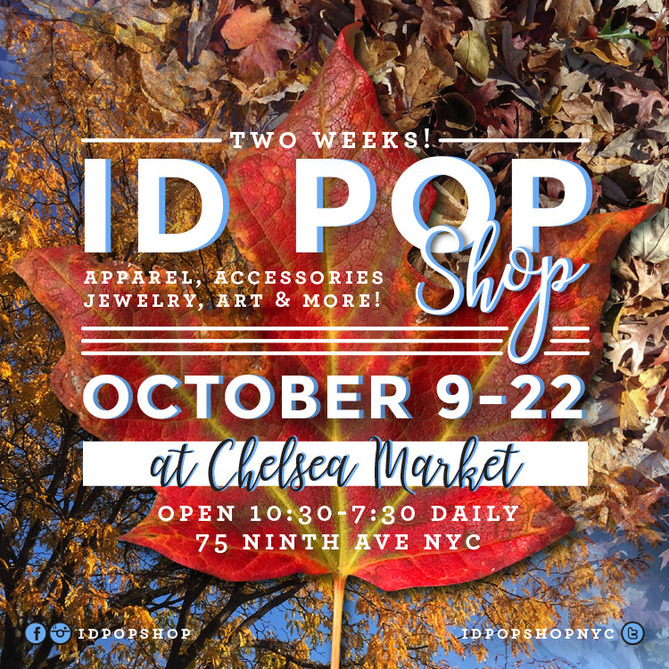 ID POP SHOP AT CHELSEA MARKET 10/9-10/22 OPEN 10:30-7:30
