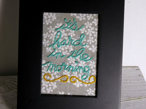 it's hard in the morning framed embroidery