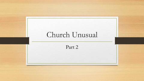 Church Unusual (Part 2)
