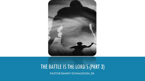 The Battle Is The Lord's (Part 3)