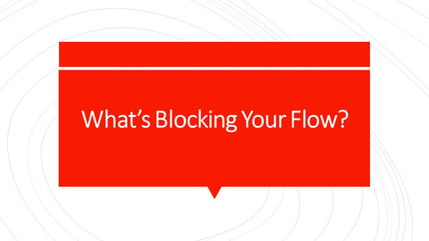 What's Blocking Your Flow?