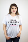 Best Weekend Ever Tee