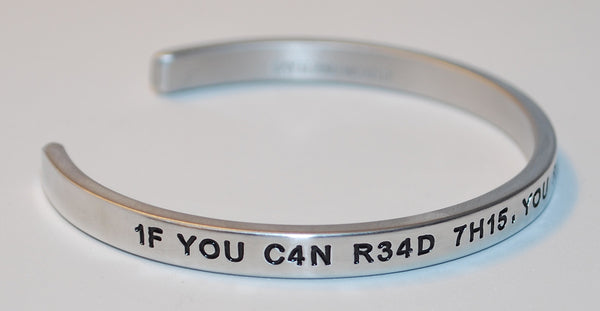 1F YOU C4N R34D 7H15 YOU R34LLY N33D 2 G37 L41D | Engraved Handmade Bracelet by: Say It and Wear It Jewelry Say It and Wear It