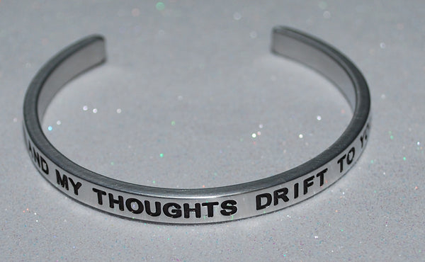 And My Thoughts Drift To You | Engraved Handmade Bracelet by: Say It and Wear It Jewelry Say It and Wear It