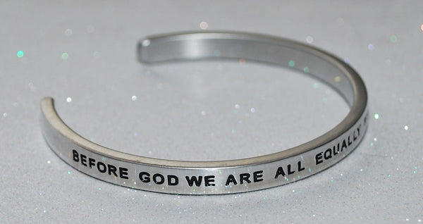 Before God We Are All Equally Wise And Equally Foolish | Engraved Handmade Bracelet by: Say It and Wear It Jewelry Say It and Wear It