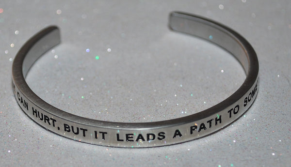 Change Can Hurt, But It Leads A Path To Something Better | Engraved Handmade Bracelet by: Say It and Wear It Jewelry Say It and Wear It